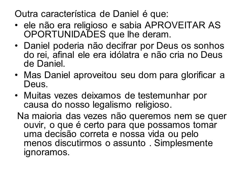 Outra característica de Daniel é que: