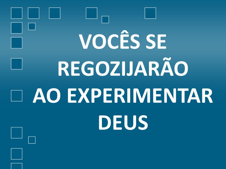 VOCÊS SE REGOZIJARÃO AO EXPERIMENTAR DEUS