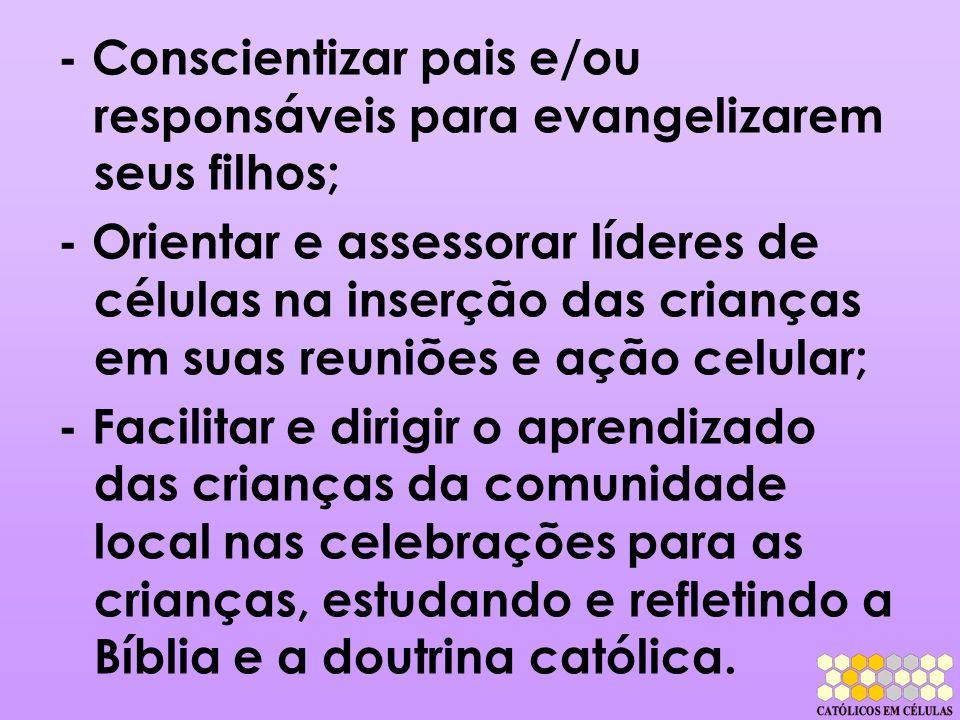 - Conscientizar pais e/ou responsáveis para evangelizarem seus filhos;