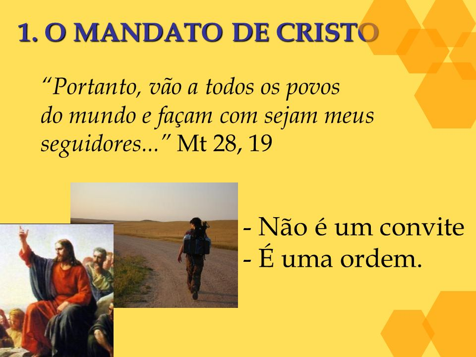 1. O MANDATO DE CRISTO Não é um convite É uma ordem.