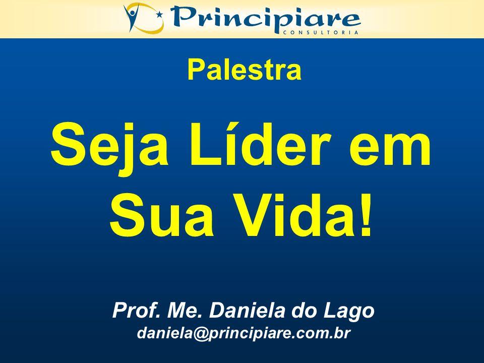 Seja Líder em Sua Vida! Palestra Prof. Me. Daniela do Lago