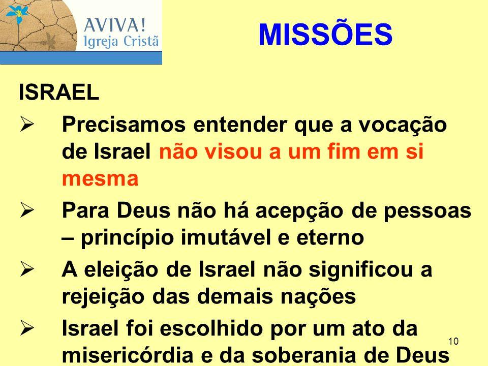 MISSÕES ISRAEL. Precisamos entender que a vocação de Israel não visou a um fim em si mesma.