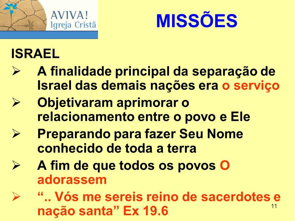 MISSÕES ISRAEL. A finalidade principal da separação de Israel das demais nações era o serviço.