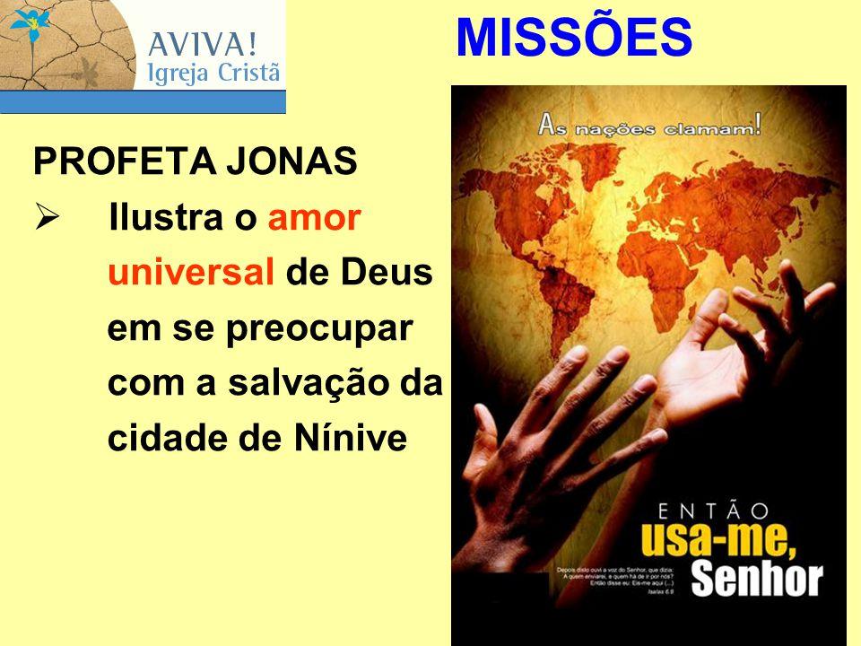MISSÕES PROFETA JONAS Ilustra o amor universal de Deus em se preocupar