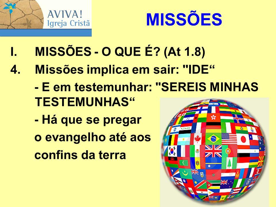 MISSÕES MISSÕES ‑ O QUE É (At 1.8) Missões implica em sair: IDE