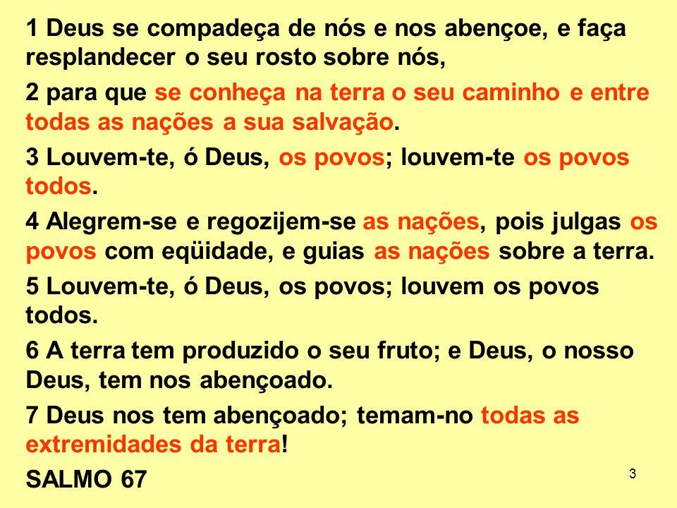 3 Louvem-te, ó Deus, os povos; louvem-te os povos todos.
