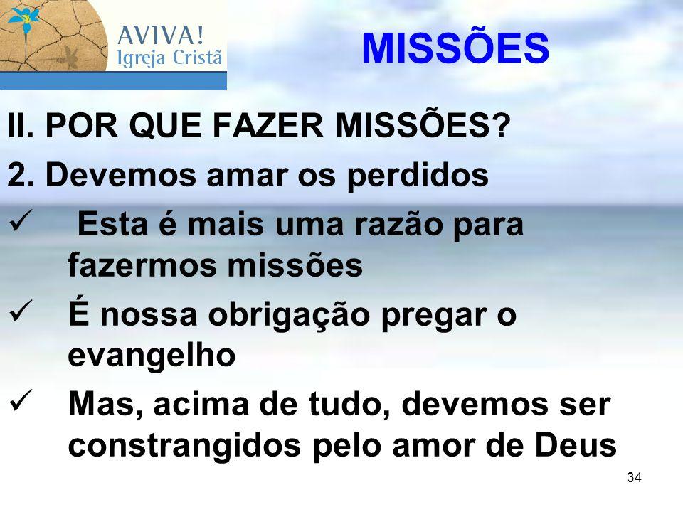 MISSÕES II. POR QUE FAZER MISSÕES 2. Devemos amar os perdidos