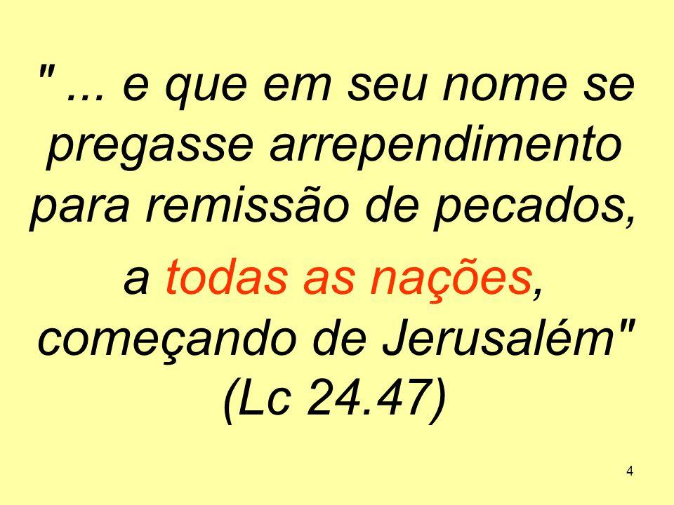 a todas as nações, começando de Jerusalém (Lc 24.47)