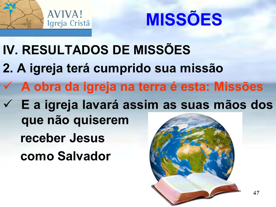 MISSÕES IV. RESULTADOS DE MISSÕES 2. A igreja terá cumprido sua missão