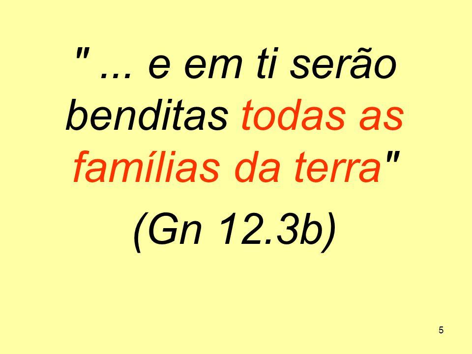 ... e em ti serão benditas todas as famílias da terra (Gn 12.3b)