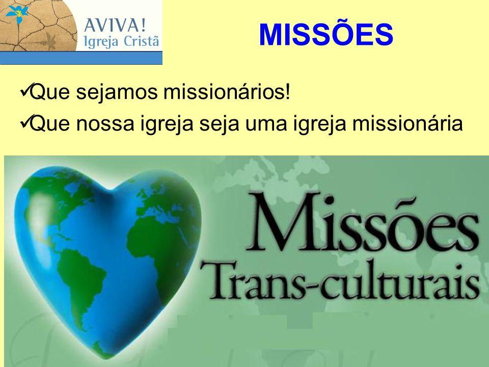 Que sejamos missionários! Que nossa igreja seja uma igreja missionária