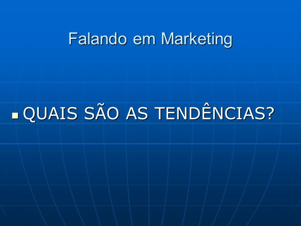Falando em Marketing QUAIS SÃO AS TENDÊNCIAS