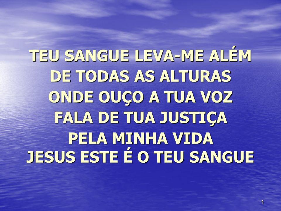 TEU SANGUE LEVA-ME ALÉM JESUS ESTE É O TEU SANGUE