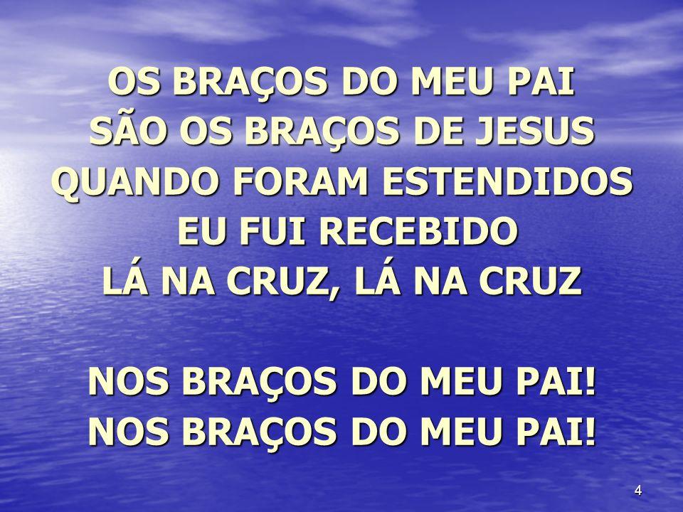 SÃO OS BRAÇOS DE JESUS QUANDO FORAM ESTENDIDOS
