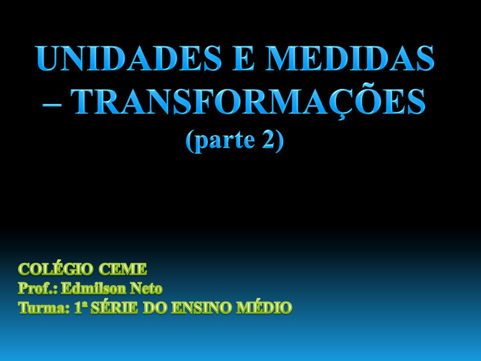 UNIDADES E MEDIDAS – TRANSFORMAÇÕES (parte 2)