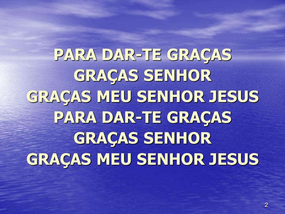 GRAÇAS MEU SENHOR JESUS