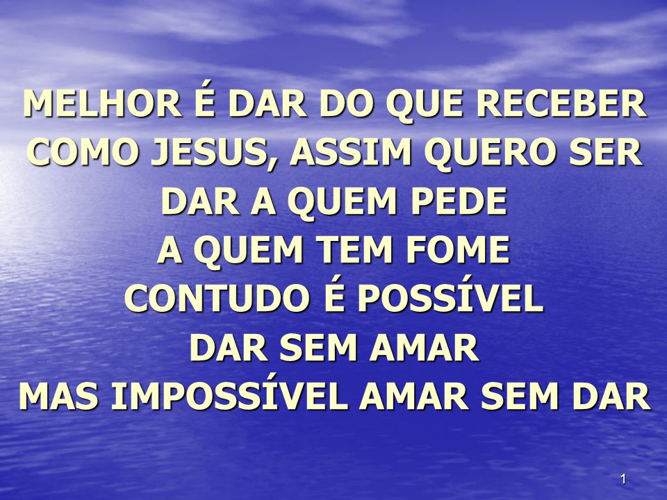 MELHOR É DAR DO QUE RECEBER COMO JESUS, ASSIM QUERO SER