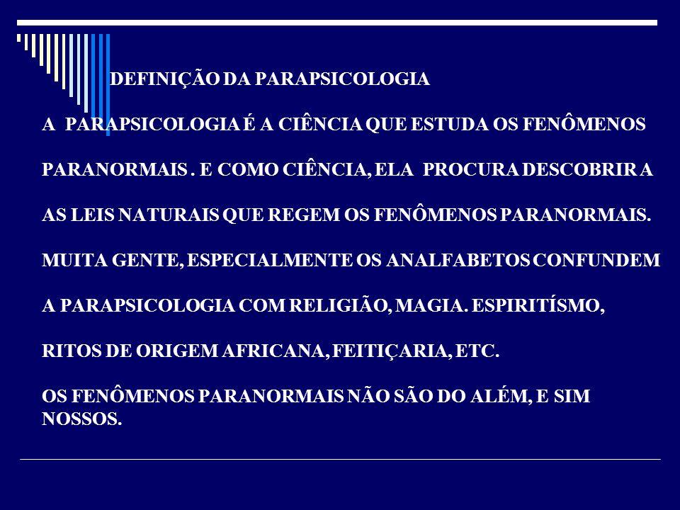 DEFINIÇÃO DA PARAPSICOLOGIA A PARAPSICOLOGIA É A CIÊNCIA QUE ESTUDA OS FENÔMENOS PARANORMAIS .