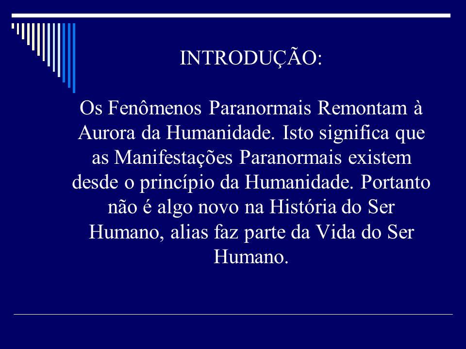 INTRODUÇÃO: Os Fenômenos Paranormais Remontam à Aurora da Humanidade