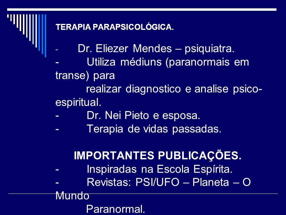 TERAPIA PARAPSICOLÓGICA. - Dr. Eliezer Mendes – psiquiatra