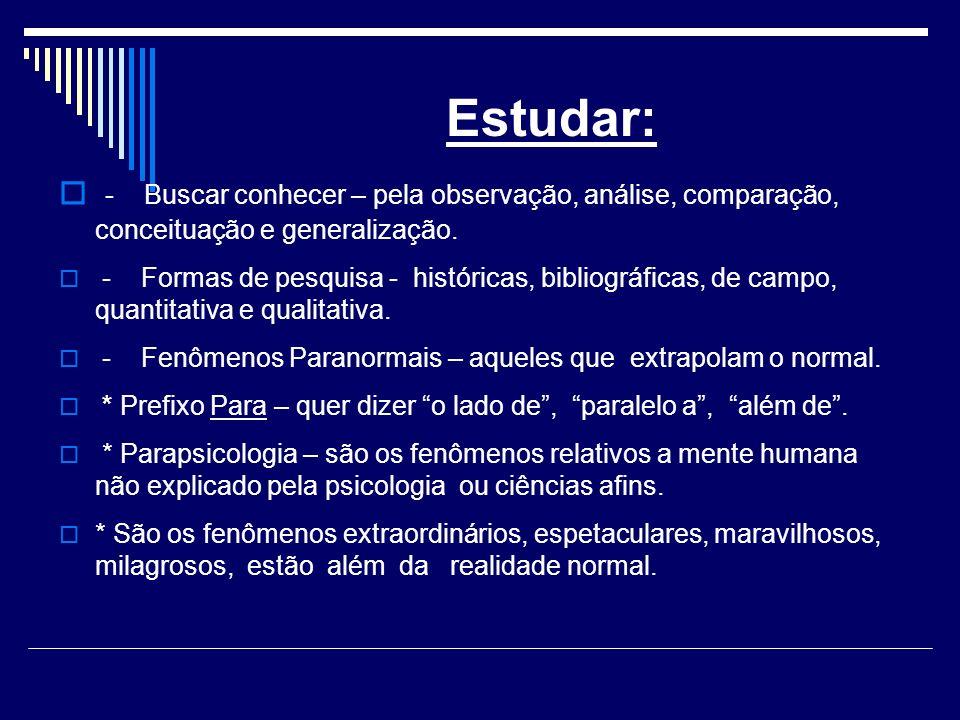 Estudar: - Buscar conhecer – pela observação, análise, comparação, conceituação e generalização.