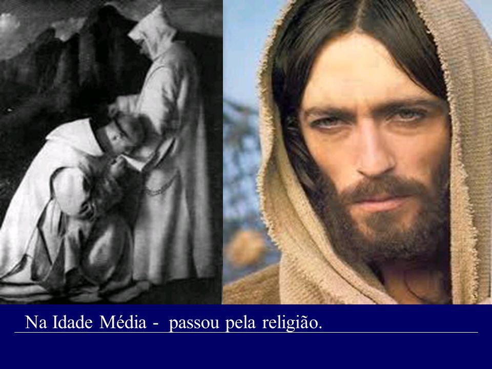 Na Idade Média - passou pela religião.