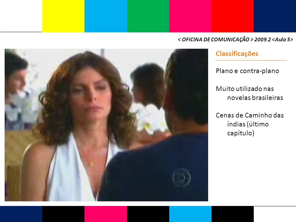 Muito utilizado nas novelas brasileiras