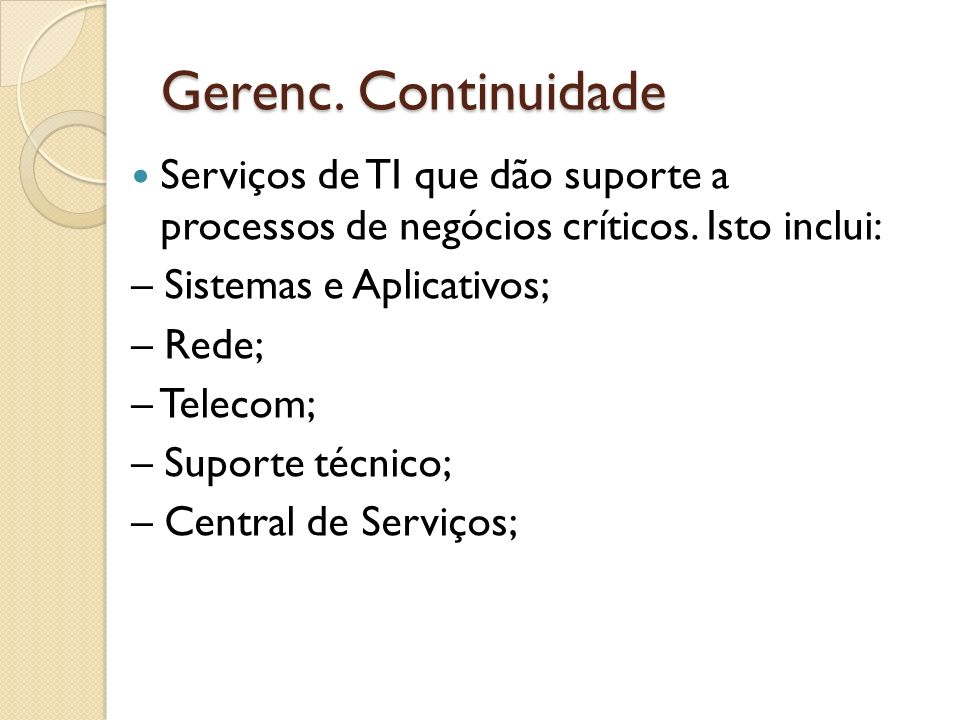 Gerenc. ContinuidadeServiços de TI que dão suporte a processos de negócios críticos. Isto inclui: – Sistemas e Aplicativos;