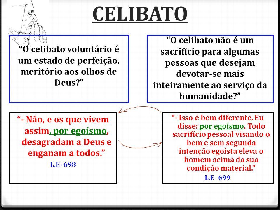 CELIBATO O celibato voluntário é um estado de perfeição, meritório aos olhos de Deus