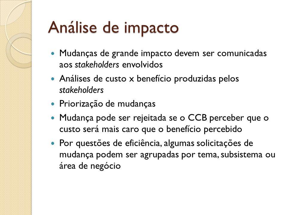 Análise de impacto Mudanças de grande impacto devem ser comunicadas aos stakeholders envolvidos.