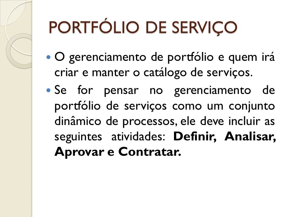 PORTFÓLIO DE SERVIÇO O gerenciamento de portfólio e quem irá criar e manter o catálogo de serviços.