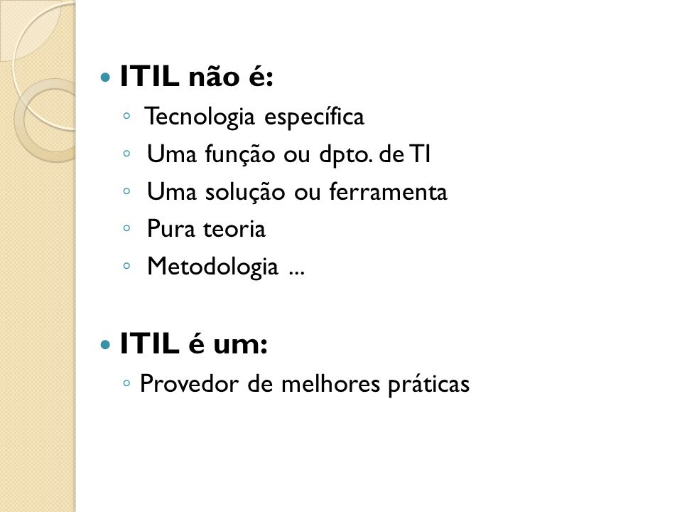 ITIL não é: ITIL é um: Tecnologia específica Uma função ou dpto. de TI