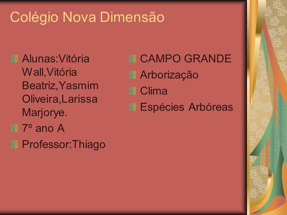 Colégio Nova DimensãoAlunas:Vitória Wall,Vitória Beatriz,Yasmim Oliveira,Larissa Marjorye. 7º ano A.
