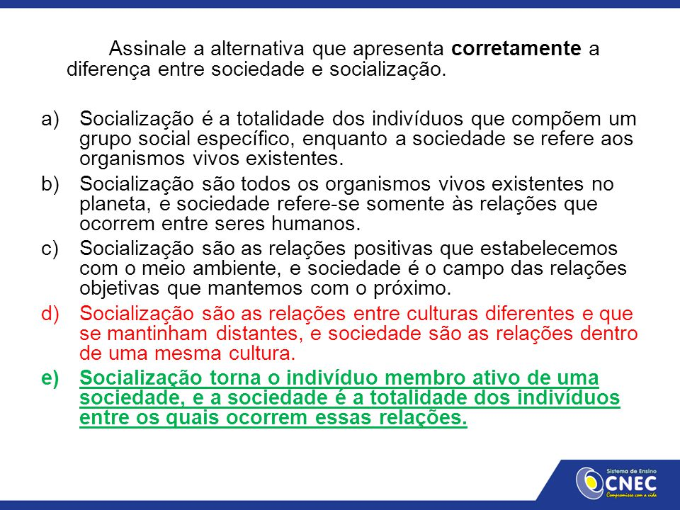 Assinale a alternativa que apresenta corretamente a diferença entre sociedade e socialização.