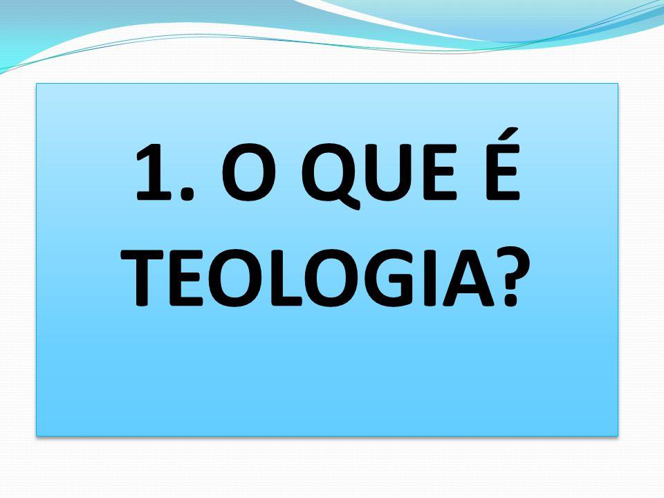 1. O QUE É TEOLOGIA