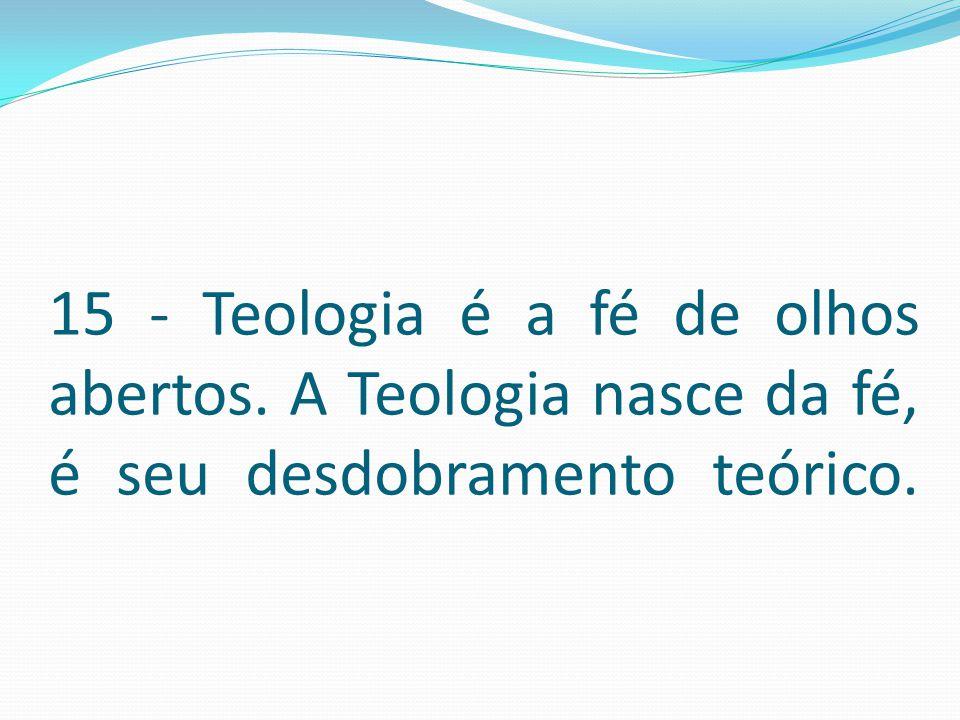 15 - Teologia é a fé de olhos abertos