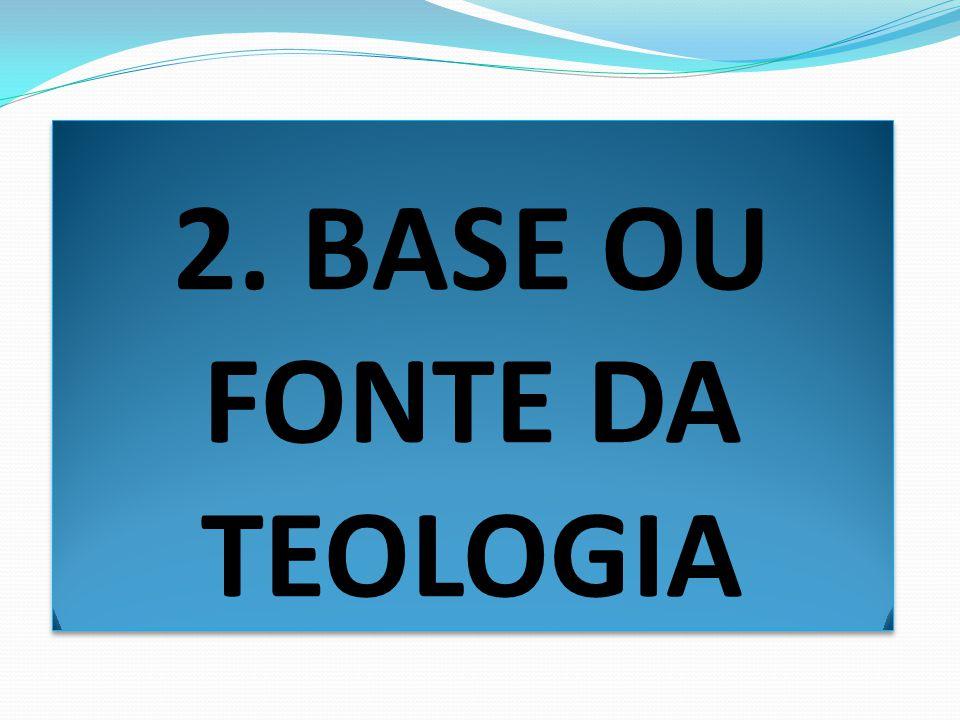 2. BASE OU FONTE DA TEOLOGIA