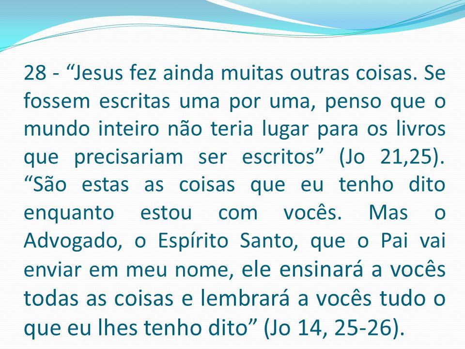 28 - Jesus fez ainda muitas outras coisas