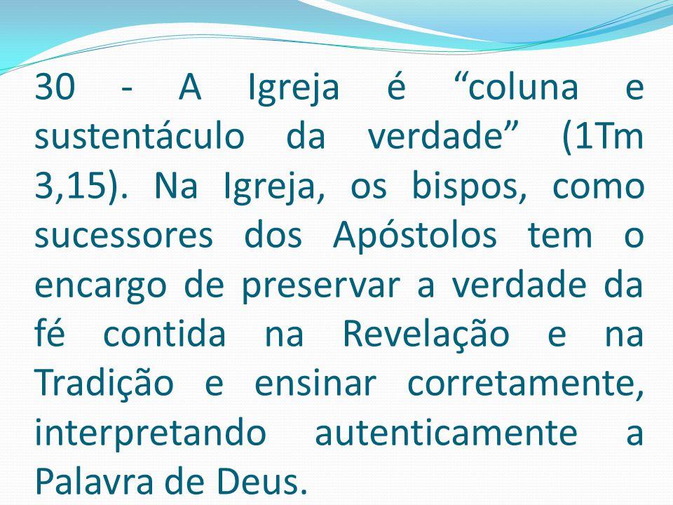 30 - A Igreja é coluna e sustentáculo da verdade (1Tm 3,15)