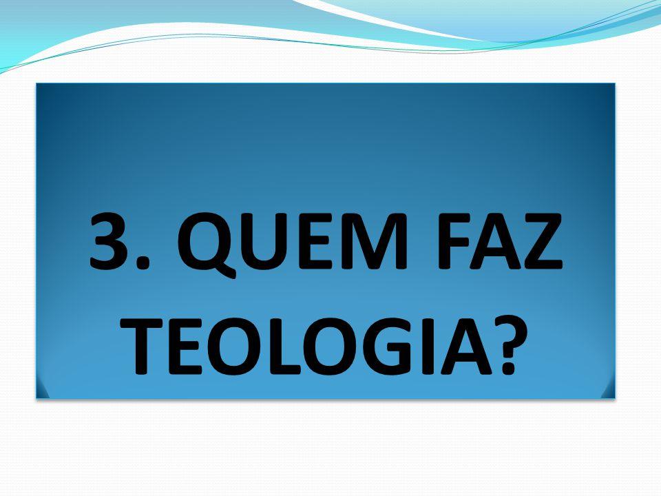 3. QUEM FAZ TEOLOGIA