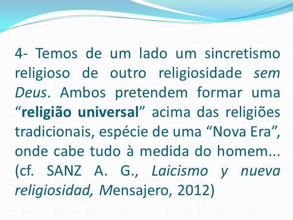 4- Temos de um lado um sincretismo religioso de outro religiosidade sem Deus.