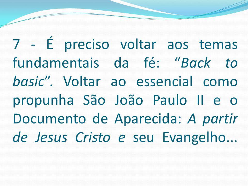 7 - É preciso voltar aos temas fundamentais da fé: Back to basic