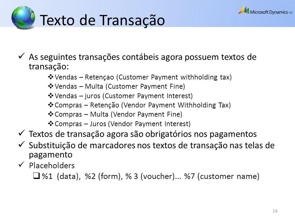 Texto de Transação As seguintes transações contábeis agora possuem textos de transação: Vendas – Retençao (Customer Payment withholding tax)