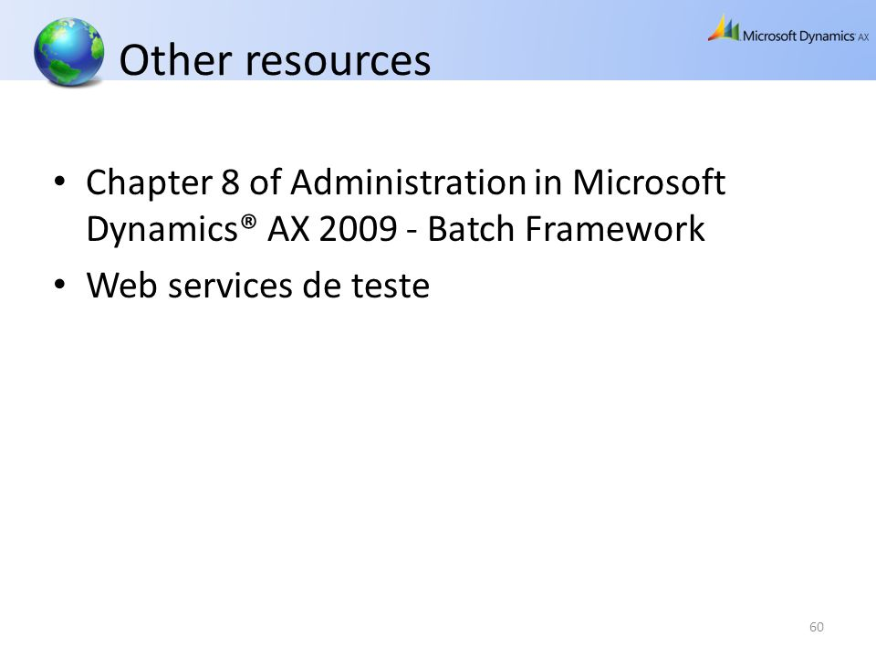 Other resources Chapter 8 of Administration in Microsoft Dynamics® AX Batch Framework.