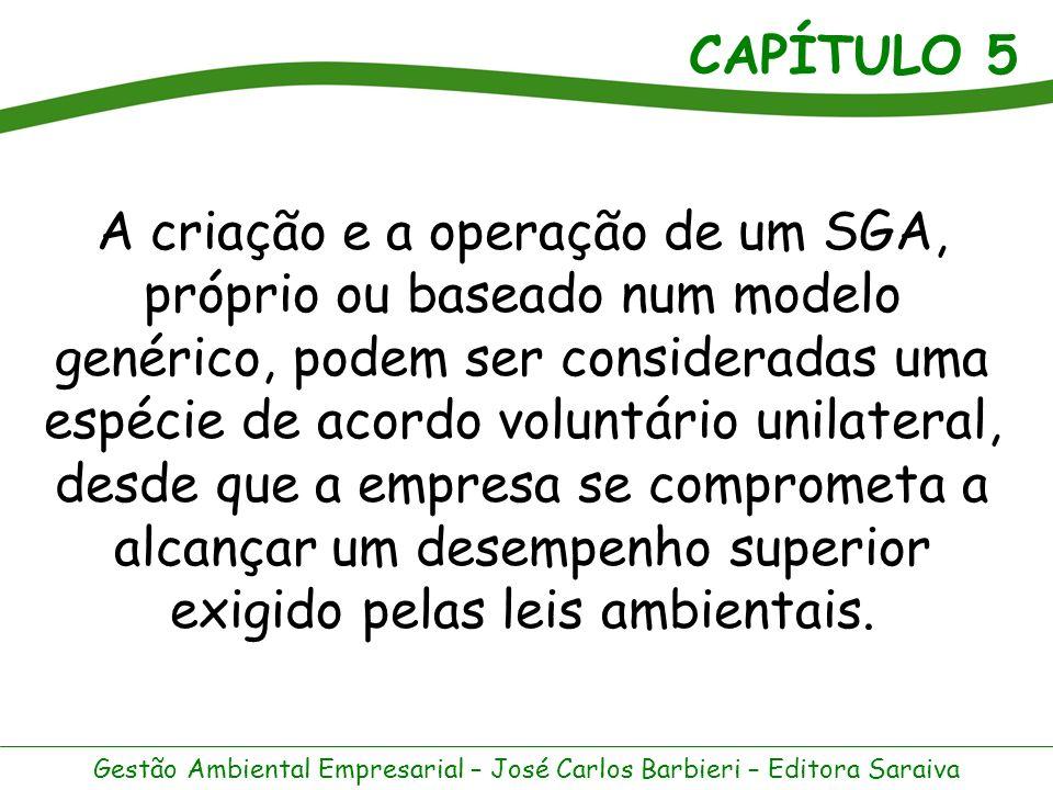 A criação e a operação de um SGA, próprio ou baseado num modelo genérico, podem ser consideradas uma espécie de acordo voluntário unilateral, desde que a empresa se comprometa a alcançar um desempenho superior exigido pelas leis ambientais.