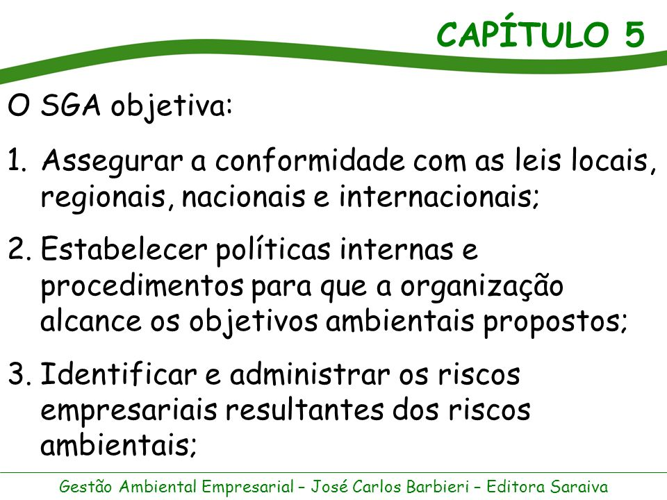 O SGA objetiva:Assegurar a conformidade com as leis locais, regionais, nacionais e internacionais;