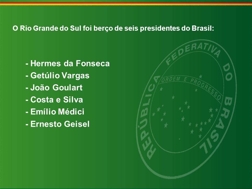 O Rio Grande do Sul foi berço de seis presidentes do Brasil: