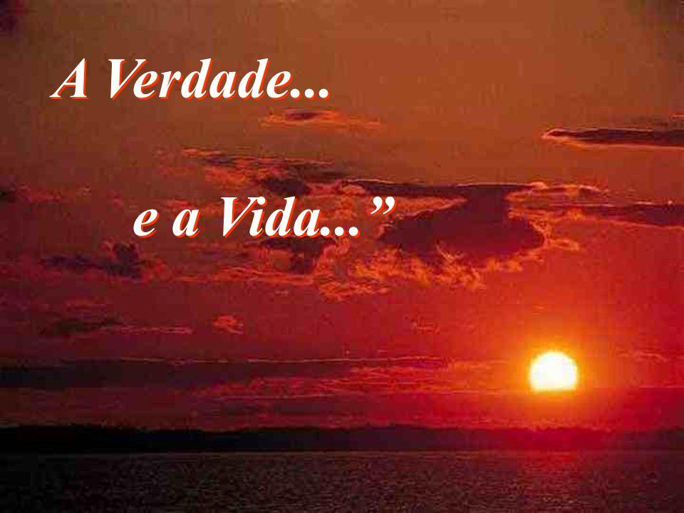 A Verdade... e a Vida... BY LINCOLN FERREIRA