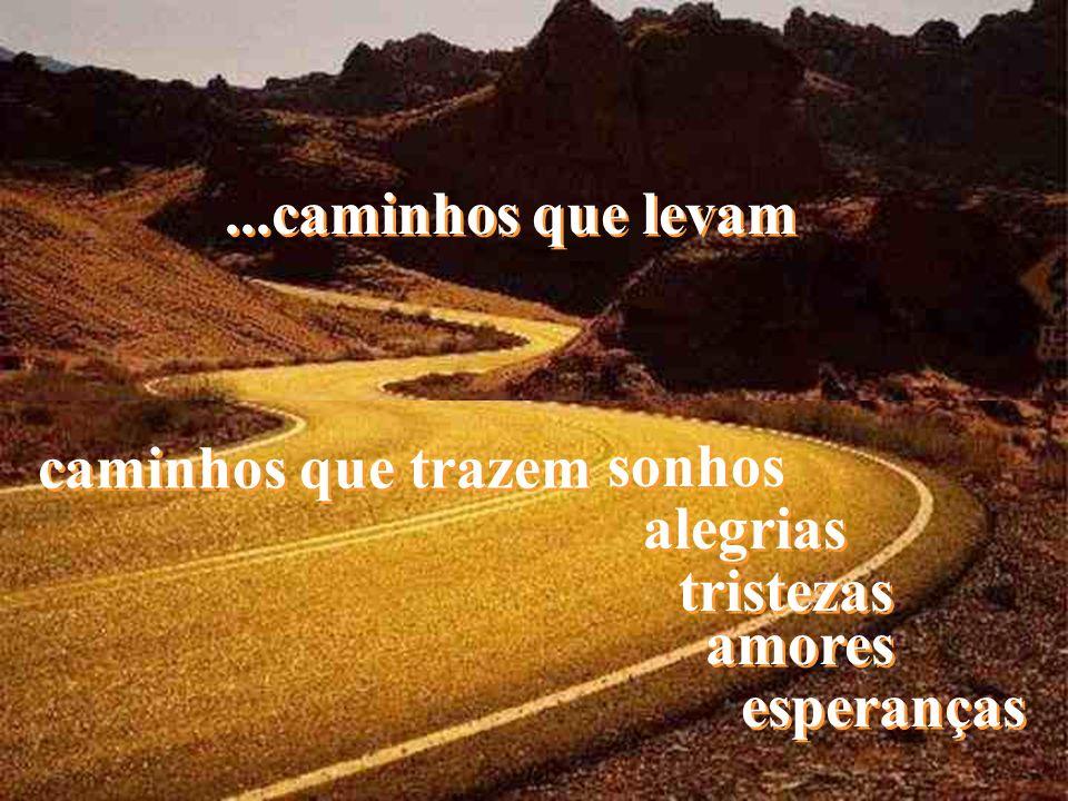 ...caminhos que levam caminhos que trazem sonhos alegrias tristezas