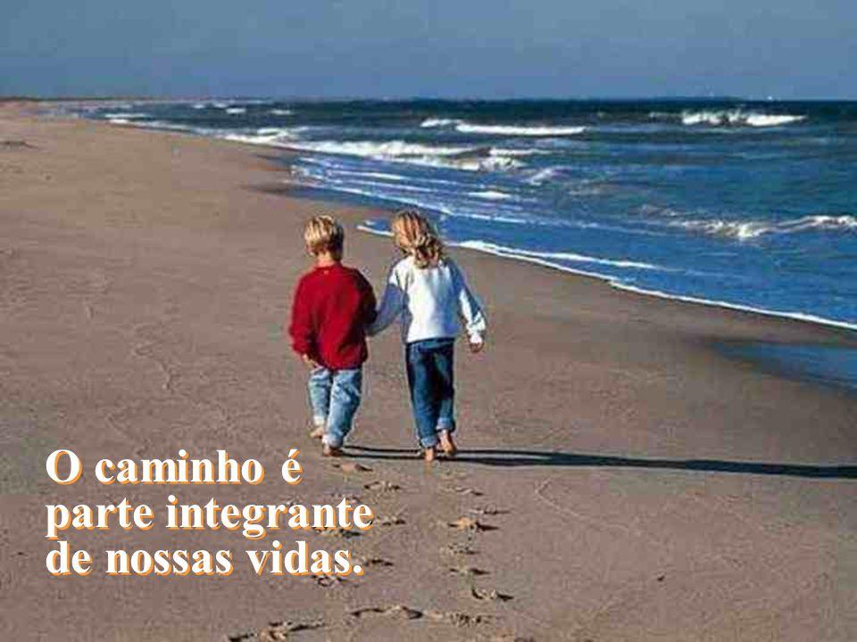 O caminho é parte integrante de nossas vidas.
